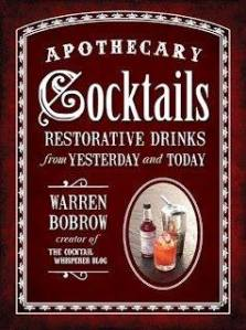 Apothecary Cocktails Restorative Drinks from Yesterday and Today by Warren Bobrow